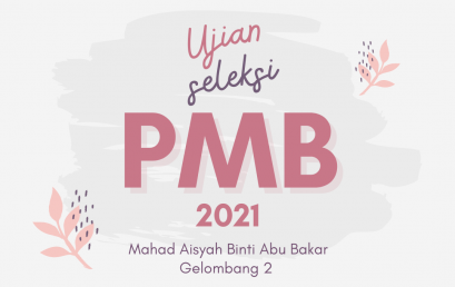 Ujian Seleksi PMB 2021 Gelombang 2 Mahad Aisyah Binti Abu-Bakar